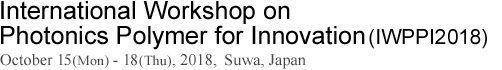 International Workshop on Photonics Polymer for Innovation (IWPPI2018)